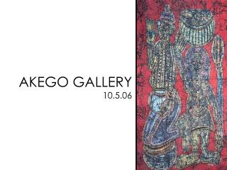 AKEGO GALLERY 10.5.06