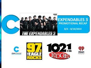 EXPENDABLES 3 PROMOTIONAL RECAP 8/4 – 8/10/2014