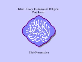 Islam History, Customs and Religion Part Seven