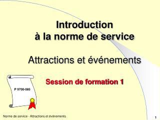 Introduction à la norme de service Attractions et événements Session de formation 1