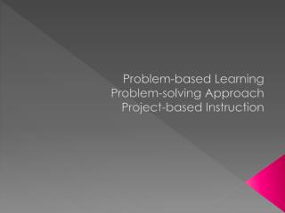 Problem-based Learning Problem-solving Approach Project-based Instruction
