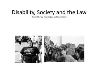 Disability, Society and the Law Teresa Munby, Tutor in Law and Social Work