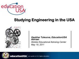 Gaukhar Tuleuova, EducationUSA Adviser Aktobe Educational Advising Center May 19, 2011