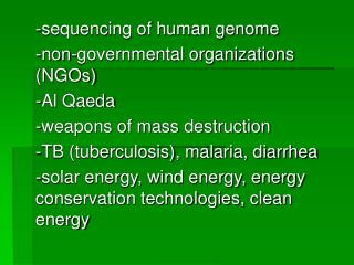 -sequencing of human genome -non-governmental organizations (NGOs) -Al Qaeda
