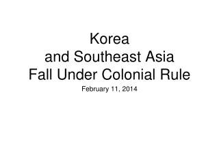 Korea  and Southeast Asia Fall Under Colonial Rule
