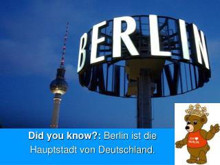 Did you know?:  Berlin ist die  Hauptstadt von Deutschland.