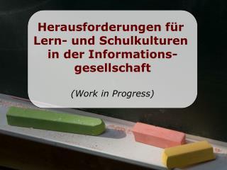 Herausforderungen für  Lern- und Schulkulturen  in der Informations- gesellschaft