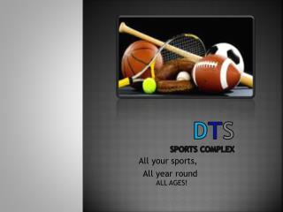 D T S Sports complex