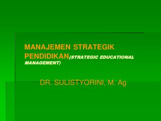 MANAJEMEN STRATEGIK PENDIDIKAN (STRATEGIC EDUCATIONAL MANAGEMENT )
