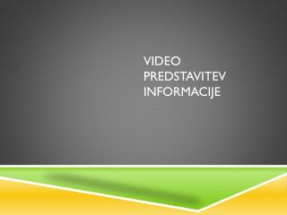 VIDEO PREDSTAVITEV INFORMACIJE