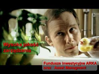 Fundusze inwestycyjne ARKA oraz   Asset Managment
