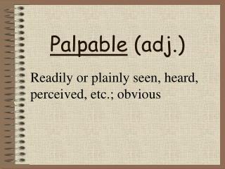 Palpable  (adj.)