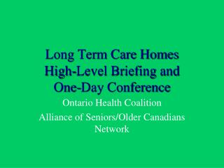 Long Term Care Homes High-Level Briefing and  One-Day Conference