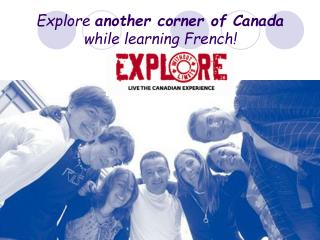 Explore  another corner of Canada  while learning French!