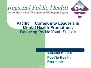 Pacific 	Community Leader's in Mental Health Promotion : Reducing Pacific Youth Suicide