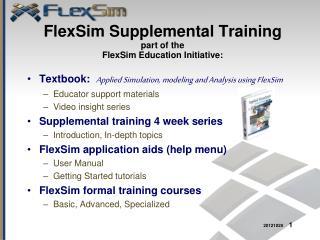 FlexSim  Supplemental  Training part of the FlexSim Education  Initiative: