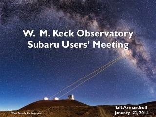 W.  M. Keck Observatory Subaru Users' Meeting