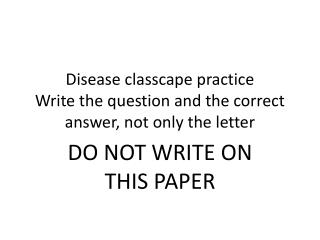 Disease  classcape practice Write the question and the correct answer, not only the letter