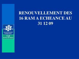 RENOUVELLEMENT DES 16 RAM A ECHEANCE AU 31 12 09