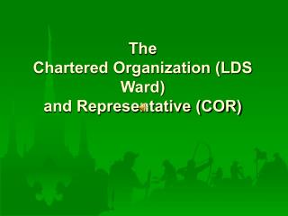 The  Chartered Organization (LDS Ward) and Representative (COR)