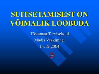 SUITSETAMISEST ON V IMALIK LOOBUDA