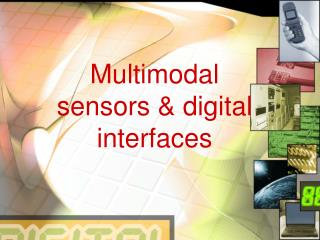 Multimodal sensors  digital interfaces
