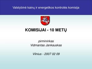 Valstybinė kainų ir energetikos kontrolės komisija KOMISIJAI - 10 METŲ