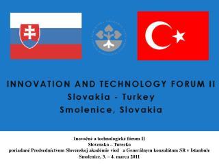Inovačné atechnologické fórum II Slovensko – Turecko Smolenice, 3. – 4. marca 2011