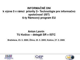 INFORMAČNÉ DNI k výzv e  5 v rámci  priority 2– Technológie pre informačnú spoločnosť (IST)