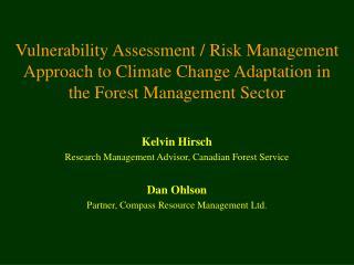 Kelvin Hirsch Research Management Advisor, Canadian Forest Service Dan Ohlson