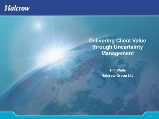 Delivering Client Value through Uncertainty Management