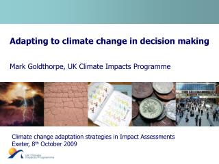 Adapting to climate change in decision making Mark Goldthorpe, UK Climate Impacts Programme