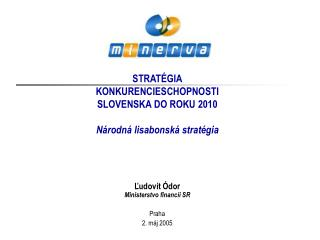 MINERVA STRATÉGIA KONKURENCIESCHOPN O STI SLOVENSKA DO ROKU 2010 Národná lisabonská stratégia