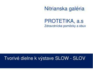 Nitrianska galéria PROTETIKA, a.s Zdravotnícke pomôcky a obuv