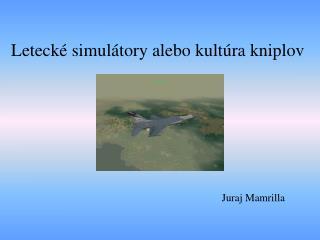 Letecké simulátory alebo kultúra kniplov