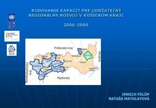 B UDOVANIE KAPACÍT PRE UDRŽATEĽNÝ REGIONÁLNY ROZVOJ V  K OŠICKOM KRAJI 2006-2009