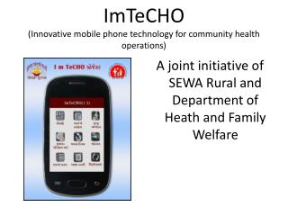 ImTeCHO (Innovative mobile phone technology for community health operations)
