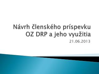 Návrh členského príspevku OZ DRP a jeho využitia