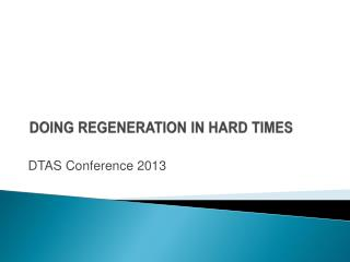 DOING REGENERATION IN HARD TIMES