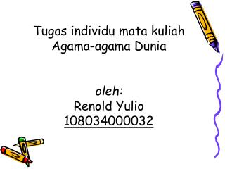 Tugas individu mata kuliah Agama-agama Dunia oleh: Renold Yulio 108034000032