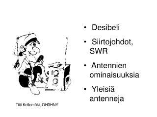 Desibeli  Siirtojohdot, SWR  Antennien ominaisuuksia  Yleisiä antenneja