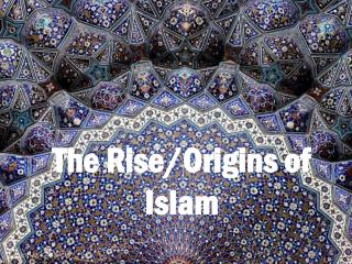 The Rise/Origins of Islam