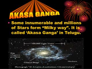 """Some innumerable and millions of Stars form """"Milky way"""". It is called 'Akasa Ganga' in Telugu."""