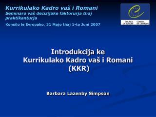 Introdukcija ke  Kurrikulako Kadro vaš i Romani   (KKR)