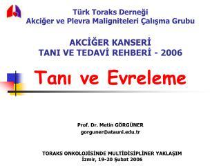 Tanı ve Evreleme Prof. Dr. Metin GÖRGÜNER gorguner@atauni.tr