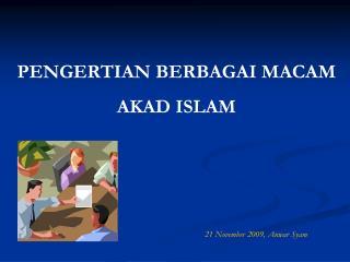 PENGERTIAN BERBAGAI MACAM  AKAD ISLAM