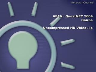 APAN / QuestNET 2004  Cairns Uncompressed HD Video / ip