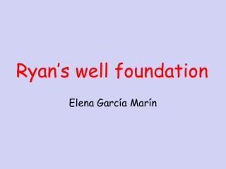 Ryan's well foundation
