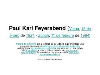 Paul Karl Feyerabend  ( Viena ,  13 de enero  de  1924  -  Zúrich ,  11 de febrero  de  1994 )
