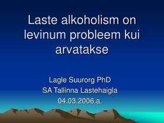 Laste alkoholism on levinum probleem kui arvatakse